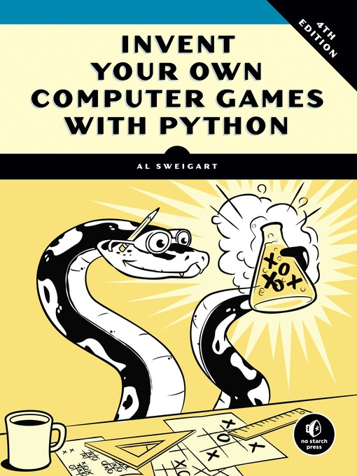 Title details for Invent Your Own Computer Games with Python, 4E by Al Sweigart - Available