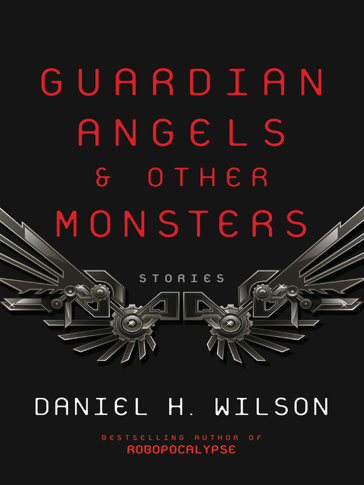 Title details for Guardian Angels and Other Monsters by Daniel H. Wilson - Wait list