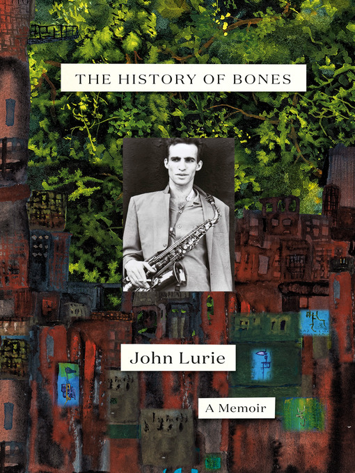 Title details for The History of Bones by John Lurie - Wait list