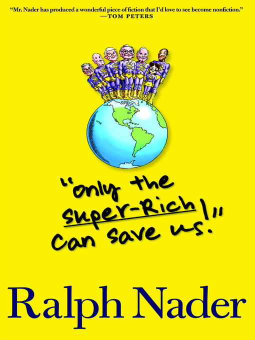 "Title details for ""Only the Super-Rich Can Save Us!"" by Ralph Nader - Available"