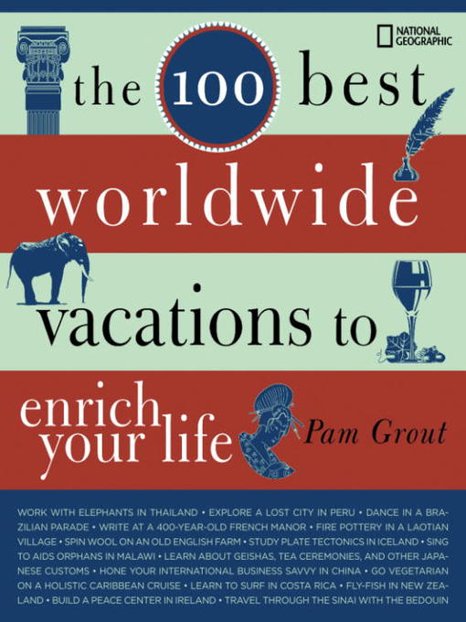 Title details for The 100 Best Worldwide Vacations to Enrich Your Life by Pam Grout - Available