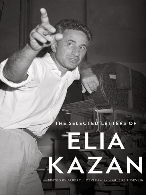 Title details for The Selected Letters of Elia Kazan by Elia Kazan - Available