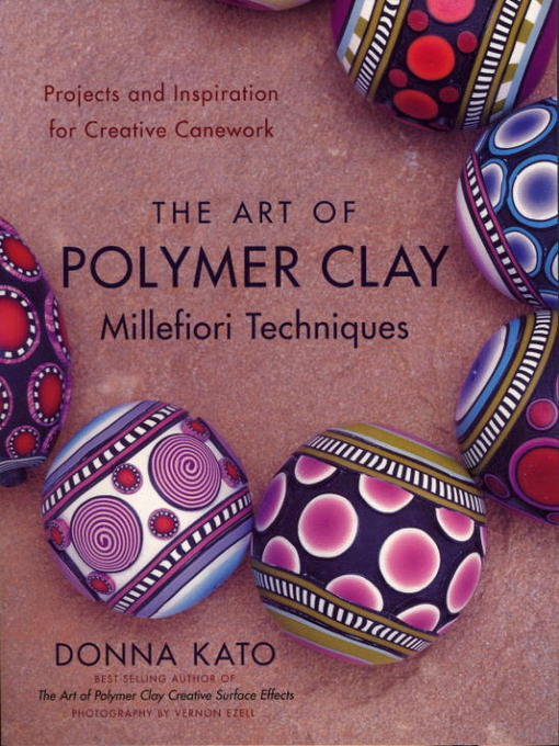 Title details for The Art of Polymer Clay Millefiori Techniques by Donna Kato - Available