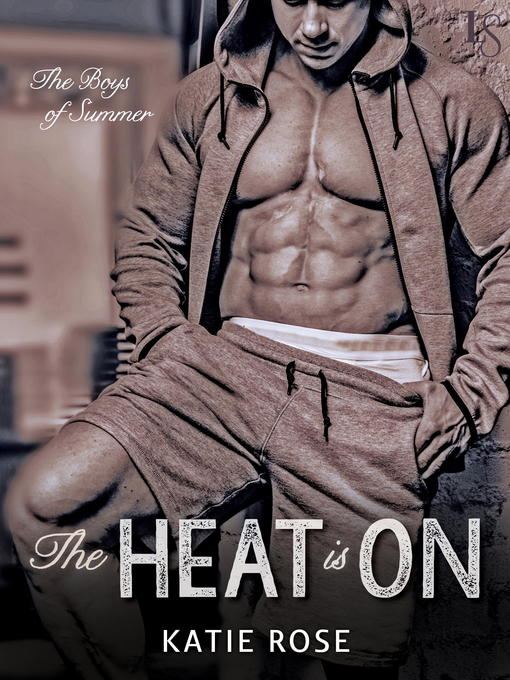Title details for The Heat Is On by Katie Rose - Wait list