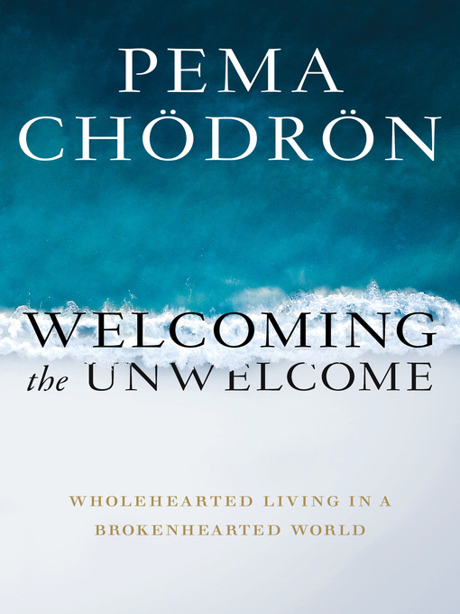 Title details for Welcoming the Unwelcome by Pema Chodron - Wait list