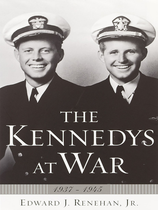 Title details for The Kennedys at War by Edward J. Renehan, Jr. - Available