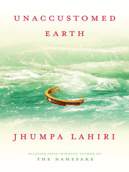 Title details for Unaccustomed Earth by Jhumpa Lahiri - Available