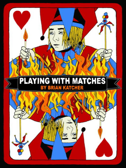 Title details for Playing with Matches by Brian Katcher - Available