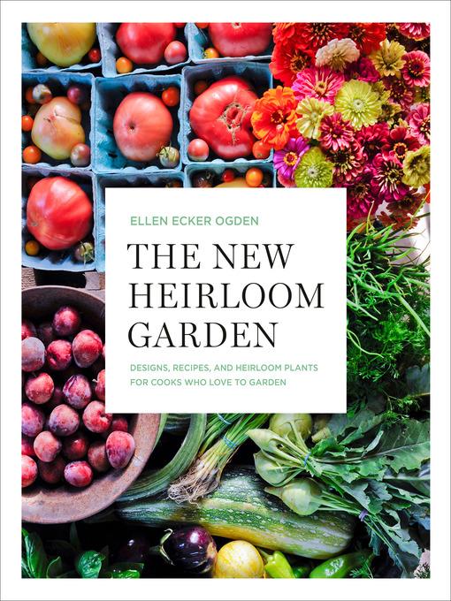 Title details for The New Heirloom Garden by Ellen Ecker Ogden - Wait list