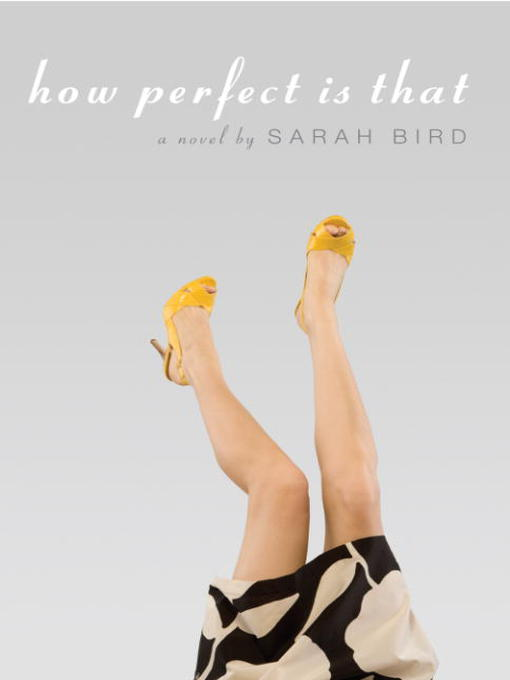 Title details for How Perfect is That by Sarah Bird - Available