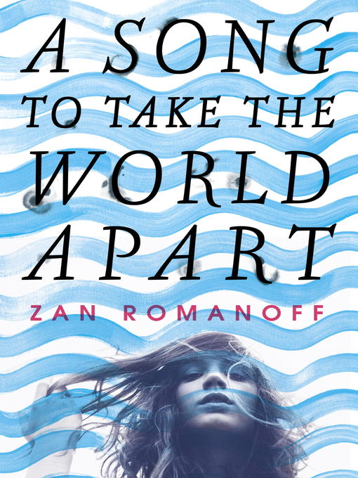 Title details for A Song to Take the World Apart by Zan Romanoff - Available