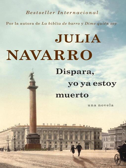 Title details for Dispara, yo ya estoy muerto by Julia Navarro - Available