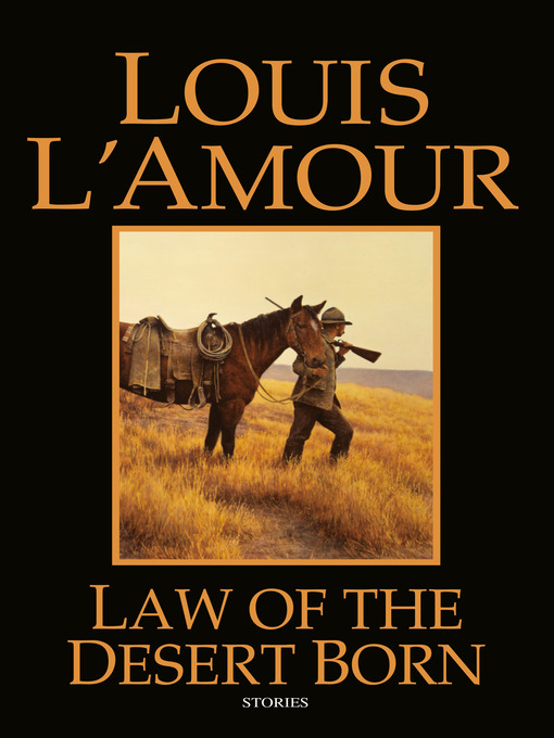 Title details for Law of the Desert Born by Louis L'Amour - Available