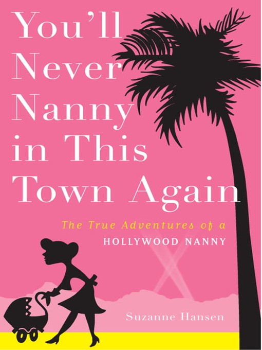 Title details for You'll Never Nanny in This Town Again by Suzanne Hansen - Available