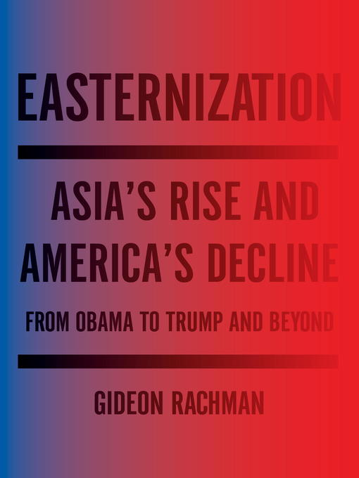 Title details for Easternization by Gideon Rachman - Available