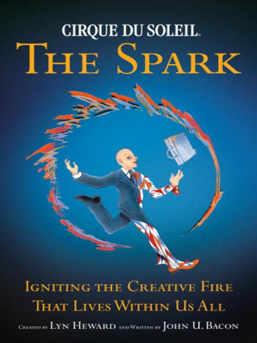 Title details for Cirque Du Soleil (R) the Spark by John U. Bacon - Available