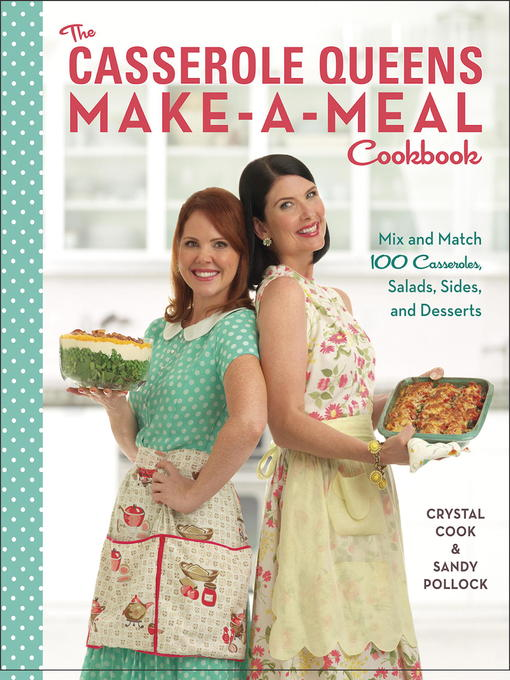 Title details for The Casserole Queens Make-a-Meal Cookbook by Crystal Cook - Available