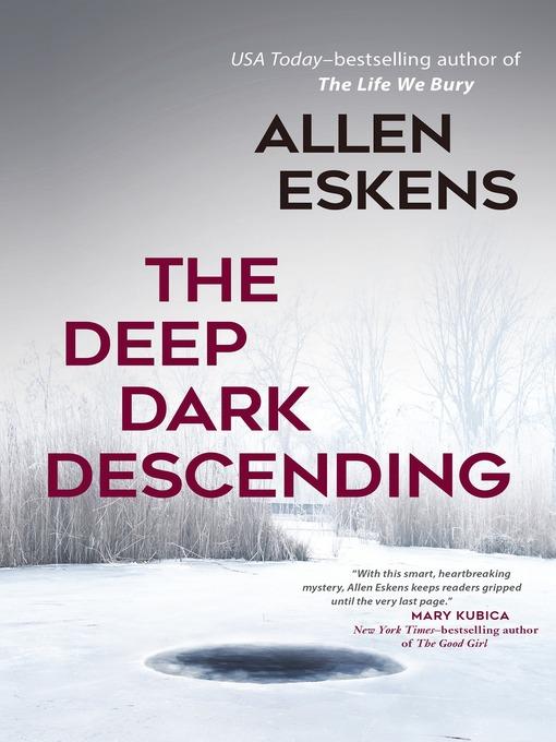 Title details for The Deep Dark Descending by Allen Eskens - Available