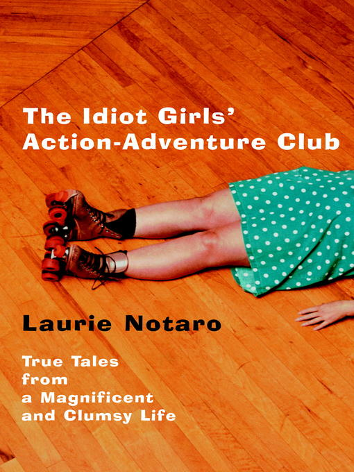 Title details for The Idiot Girls' Action-Adventure Club by Laurie Notaro - Available