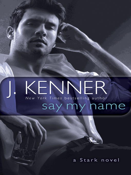 Title details for Say My Name by J. Kenner - Available