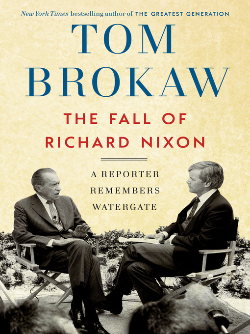 Title details for The Fall of Richard Nixon by Tom Brokaw - Available