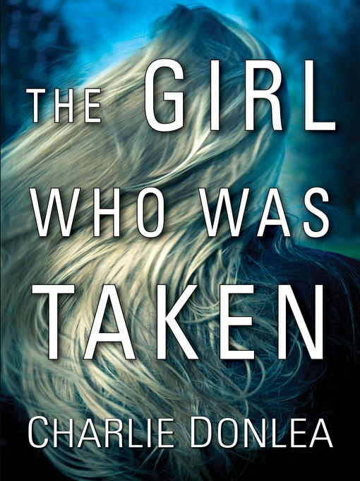 Title details for The Girl Who Was Taken by Charlie Donlea - Available