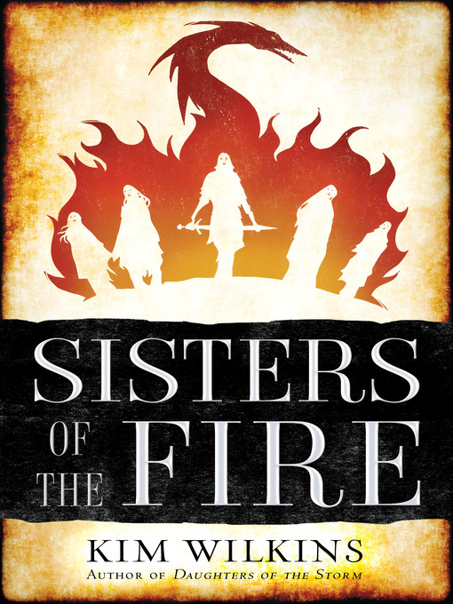 Title details for Sisters of the Fire by Kim Wilkins - Available