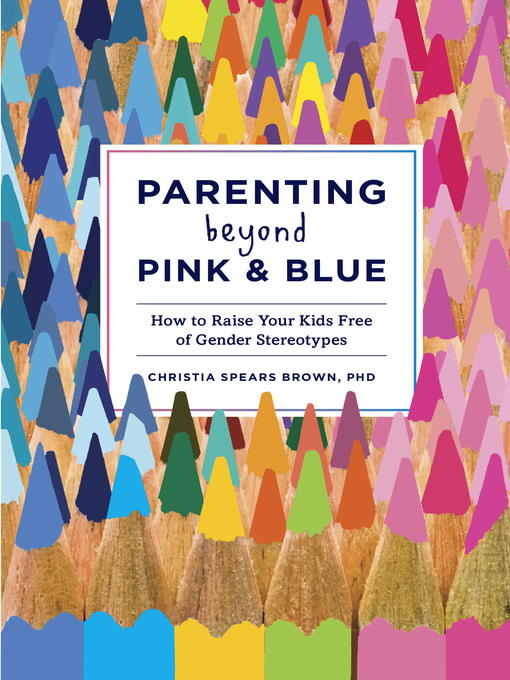 Title details for Parenting Beyond Pink & Blue by Christia Spears Brown - Available