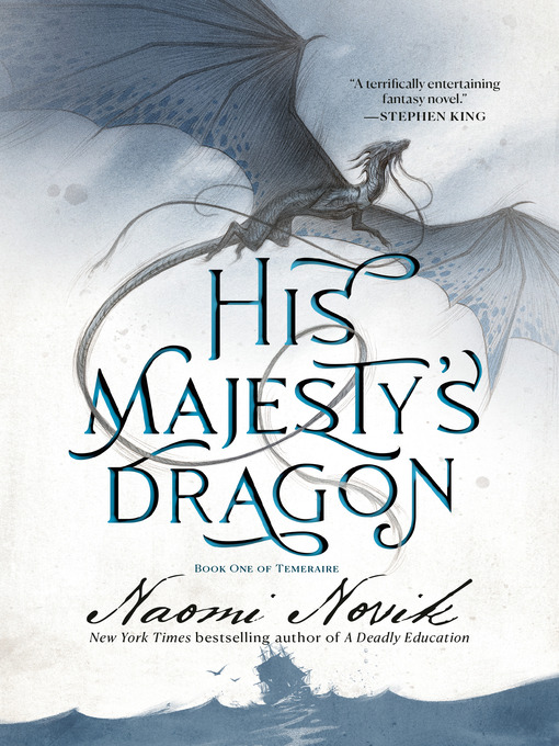 Title details for His Majesty's Dragon by Naomi Novik - Wait list