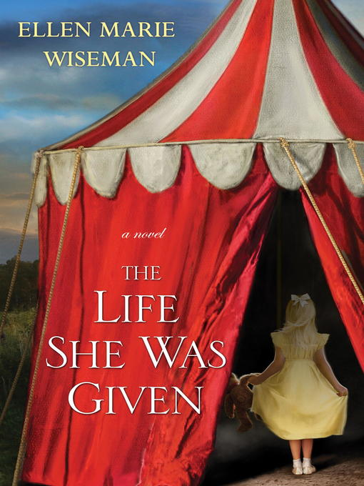 Title details for The Life She Was Given by Ellen Marie Wiseman - Available