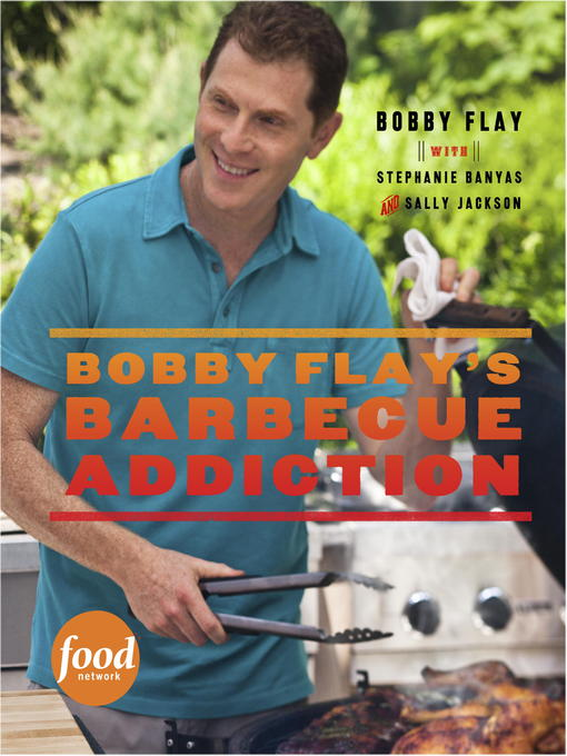 Title details for Bobby Flay's Barbecue Addiction by Bobby Flay - Available