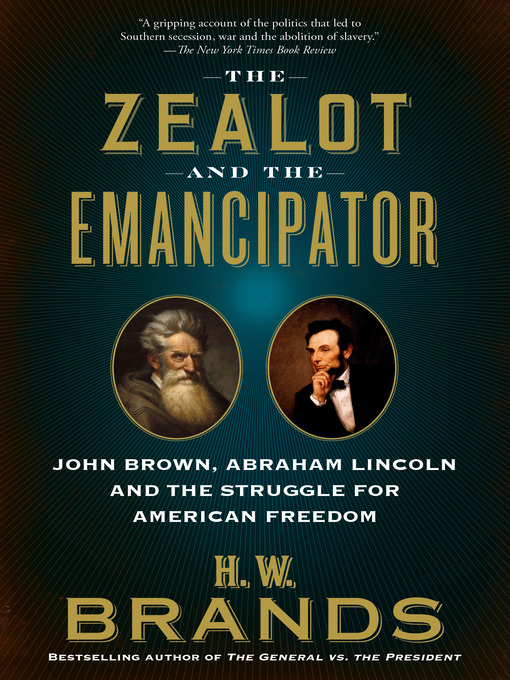 Title details for The Zealot and the Emancipator by H. W. Brands - Wait list