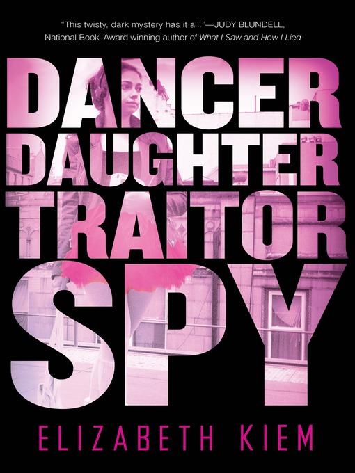 Title details for Dancer, Daughter, Traitor, Spy by Elizabeth Kiem - Available