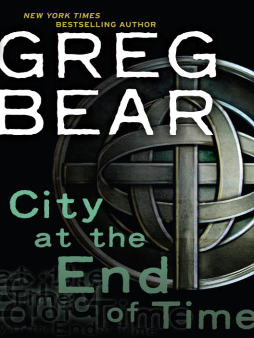 Title details for City at the End of Time by Greg Bear - Wait list