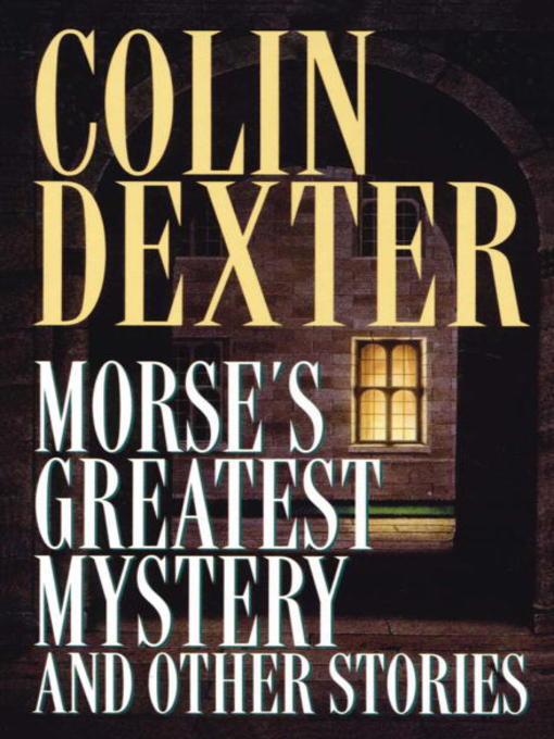 Title details for Morse's Greatest Mystery and Other Stories by Colin Dexter - Available