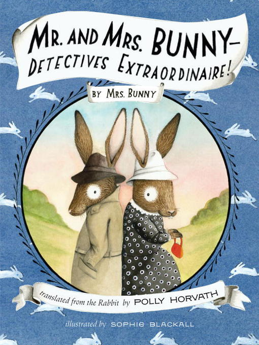 Title details for Mr. and Mrs. Bunny - Detectives Extraordinaire! by Polly Horvath - Available