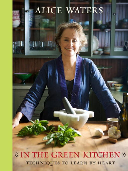 Title details for In the Green Kitchen by Alice Waters - Available
