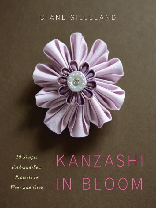 Title details for Kanzashi in Bloom by Diane Gilleland - Available