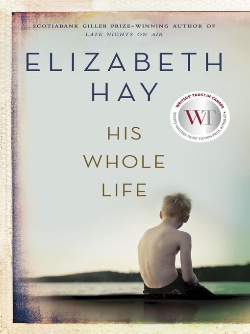 Title details for His Whole Life by Elizabeth Hay - Wait list