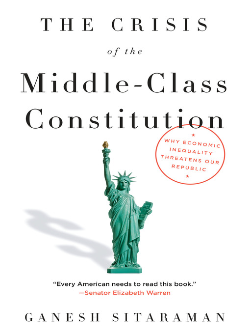 Title details for The Crisis of the Middle-Class Constitution by Ganesh Sitaraman - Available