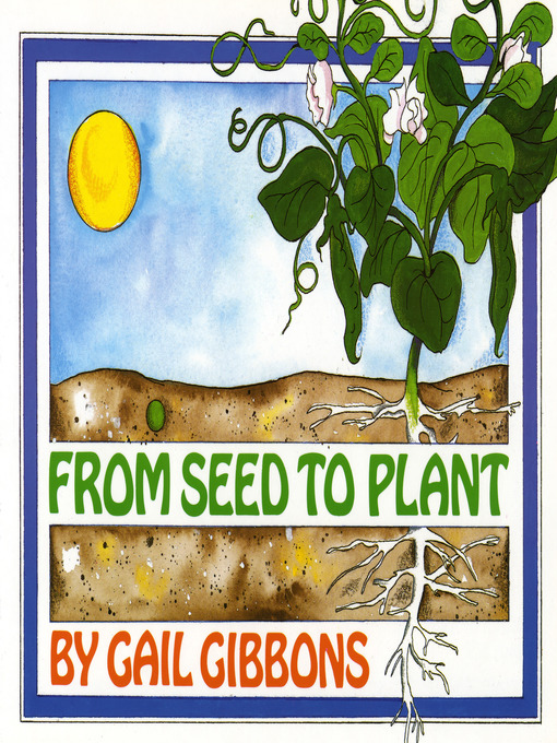 4b2e84277c941 Title details for From Seed to Plant by Gail Gibbons - Wait list