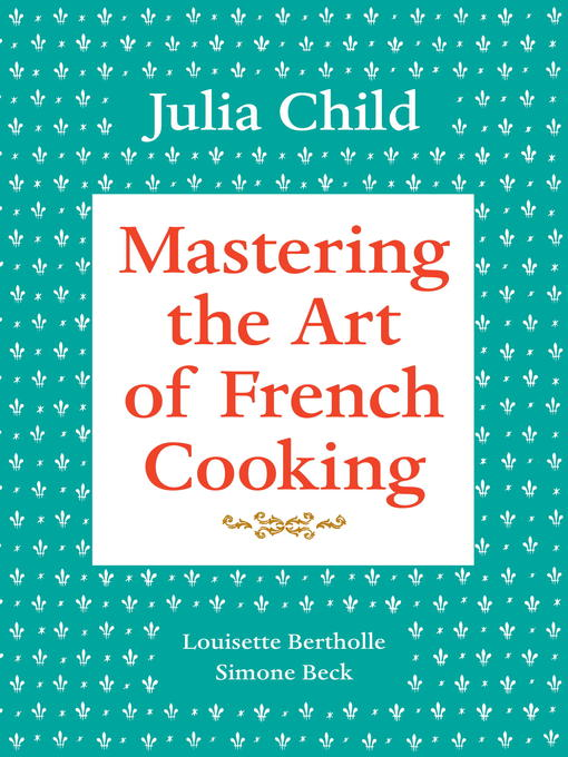 Title details for Mastering the Art of French Cooking, Volume 1 by Julia Child - Available