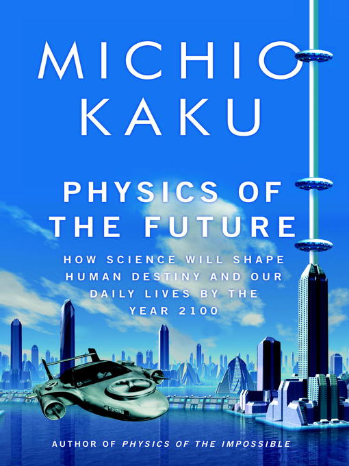 Title details for Physics of the Future by Michio Kaku - Available