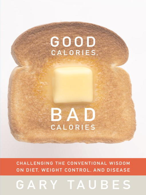Title details for Good Calories, Bad Calories by Gary Taubes - Wait list