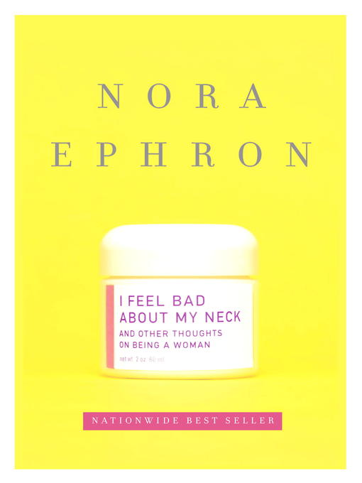 Title details for I Feel Bad About My Neck by Nora Ephron - Available