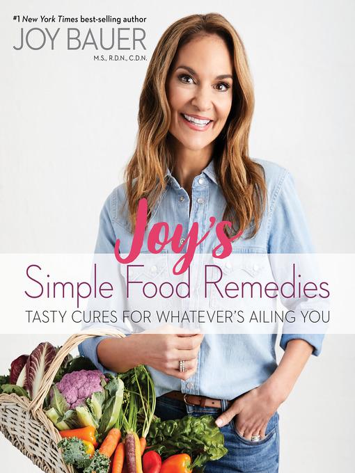 Title details for Joy's Simple Food Remedies by Joy Bauer, M.S., R.D.N., C.D.N. - Available