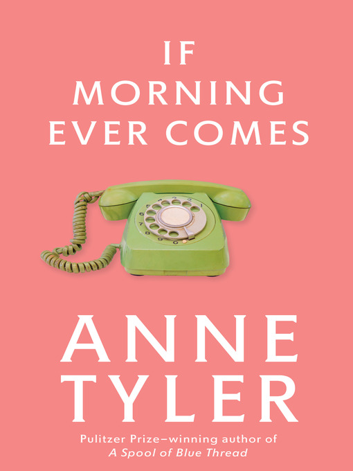 Title details for If Morning Ever Comes by Anne Tyler - Available