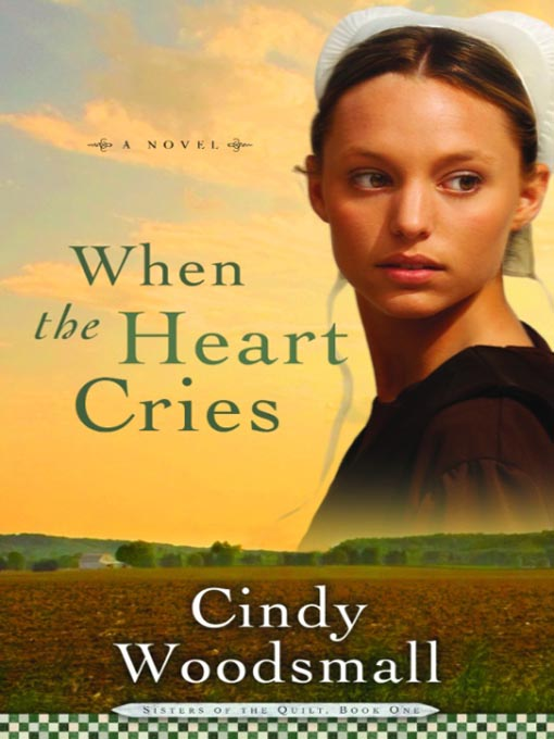 Title details for When the Heart Cries by Cindy Woodsmall - Available