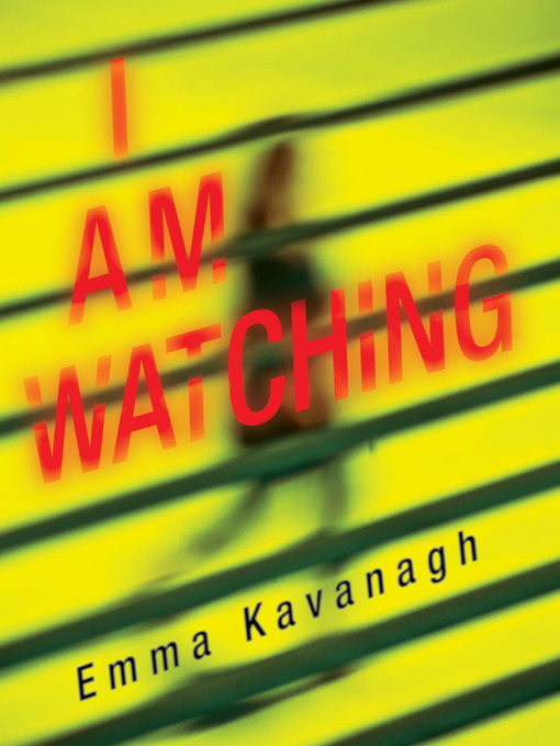 Title details for I Am Watching by Emma Kavanagh - Wait list