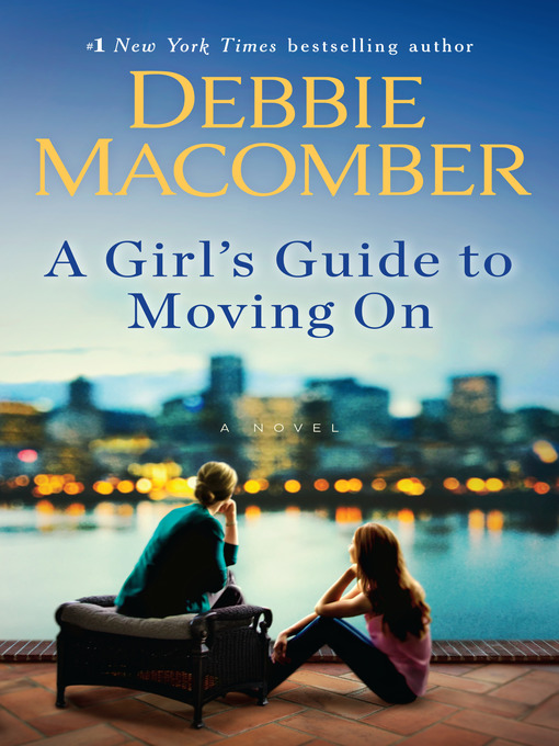 Title details for A Girl's Guide to Moving On by Debbie Macomber - Available